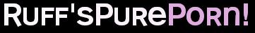 Ruffs Pure Porn