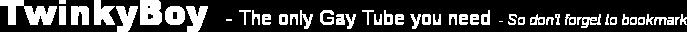 TwinkyBoy - Your Gay Tube