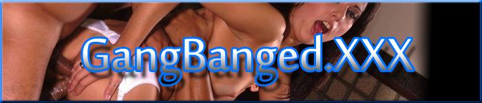 GANG BANGED .XXX