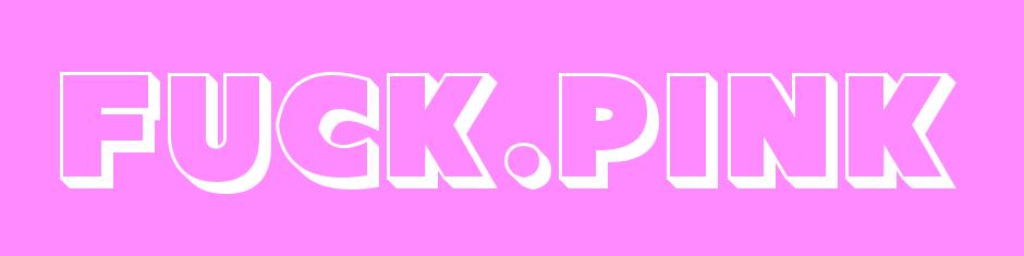 Fuck Pink
