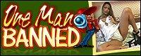 Visit OneManBanned.tv