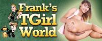 Visit Franks T-Girl World