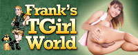 Visit Franks T-Girl World